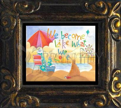 Mini Magnet Frame - We Become What We Love by M. McGrath