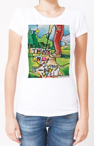 Ladies T-shirt - Golfer: Think Only of Living Today Well by M. McGrath