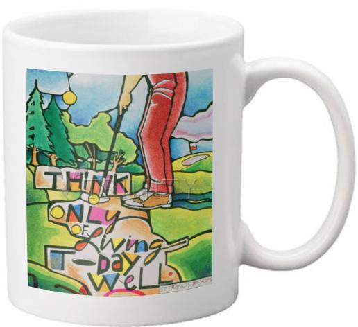 Coffee-Tea Mug - Golfer: Think Only of Living Today Well by M. McGrath